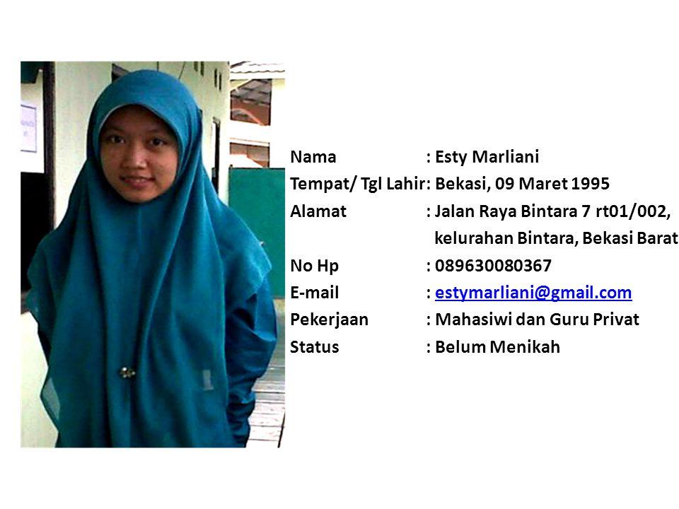 Nama : Esty Marliani Tempat/ Tgl Lahir : Bekasi, 09 Maret 1995. Alamat : Jalan Raya Bintara 7 rt01/002,