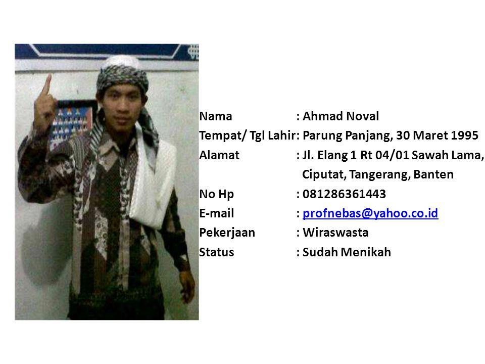 Nama : Ahmad Noval Tempat/ Tgl Lahir : Parung Panjang, 30 Maret 1995. Alamat : Jl. Elang 1 Rt 04/01 Sawah Lama,
