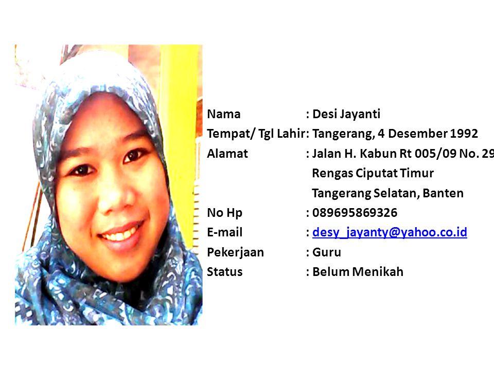 Nama : Desi Jayanti Tempat/ Tgl Lahir : Tangerang, 4 Desember 1992. Alamat : Jalan H. Kabun Rt 005/09 No. 29.