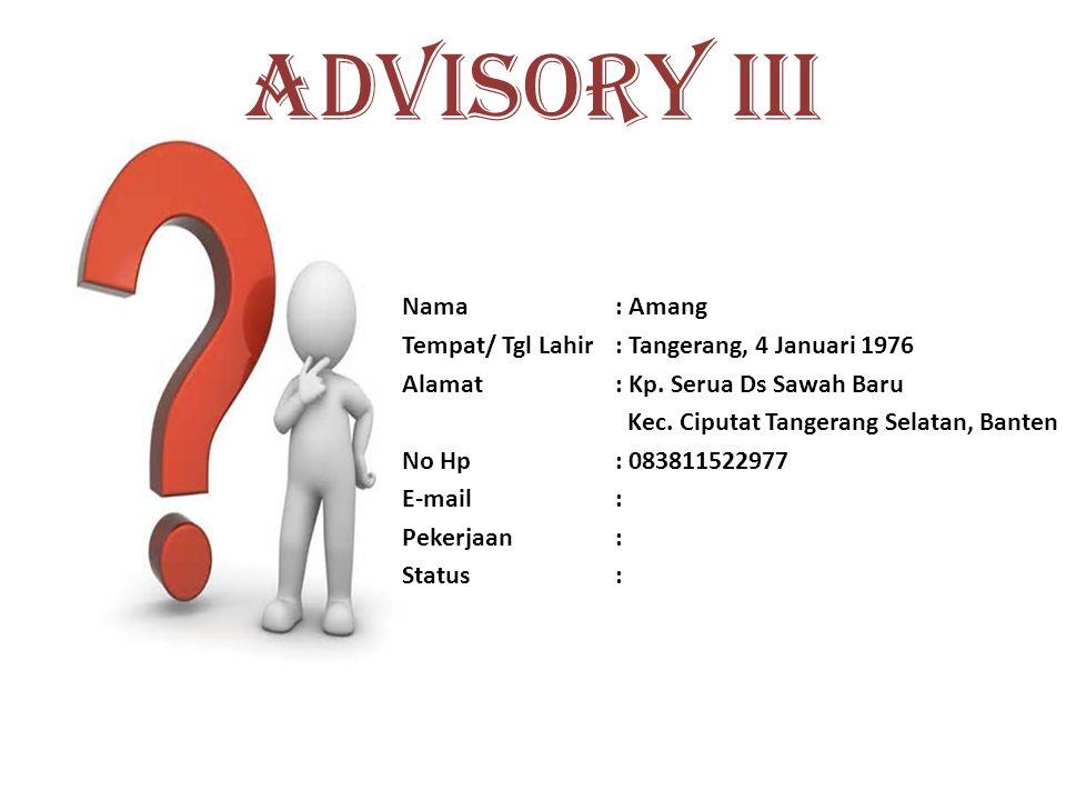 ADVISORY III Nama : Amang