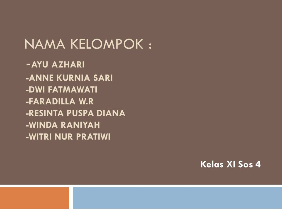 Nama Kelompok : -Ayu Azhari -Anne Kurnia Sari -Dwi Fatmawati -Faradilla W.R -Resinta Puspa Diana -Winda Raniyah -Witri Nur Pratiwi