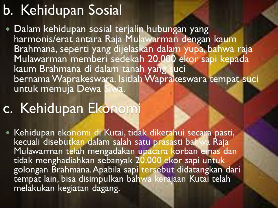 b. Kehidupan Sosial c. Kehidupan Ekonomi