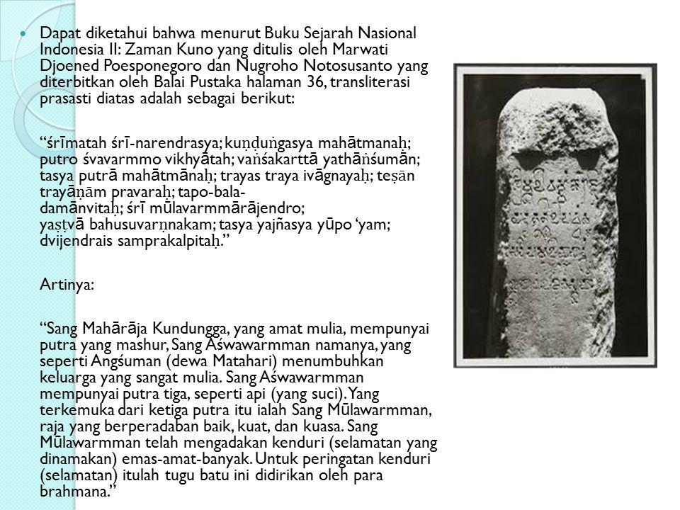 Dapat diketahui bahwa menurut Buku Sejarah Nasional Indonesia II: Zaman Kuno yang ditulis oleh Marwati Djoened Poesponegoro dan Nugroho Notosusanto yang diterbitkan oleh Balai Pustaka halaman 36, transliterasi prasasti diatas adalah sebagai berikut: