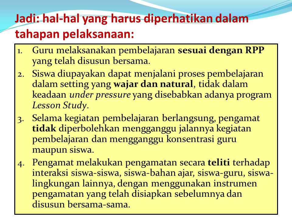 Jadi: hal-hal yang harus diperhatikan dalam tahapan pelaksanaan: