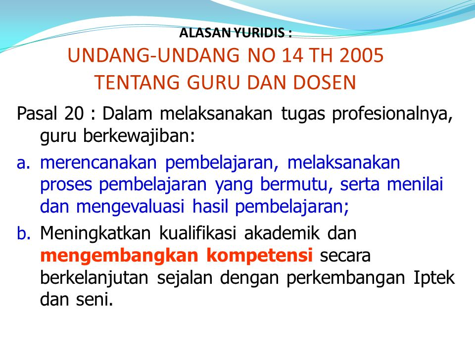 ALASAN YURIDIS : UNDANG-UNDANG NO 14 TH 2005 TENTANG GURU DAN DOSEN