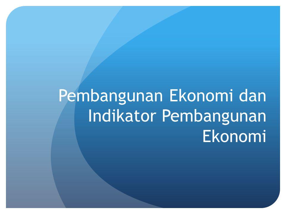 Pembangunan Ekonomi dan Indikator Pembangunan Ekonomi