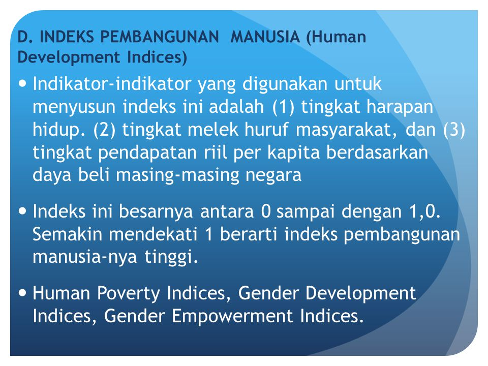D. INDEKS PEMBANGUNAN MANUSIA (Human Development Indices)