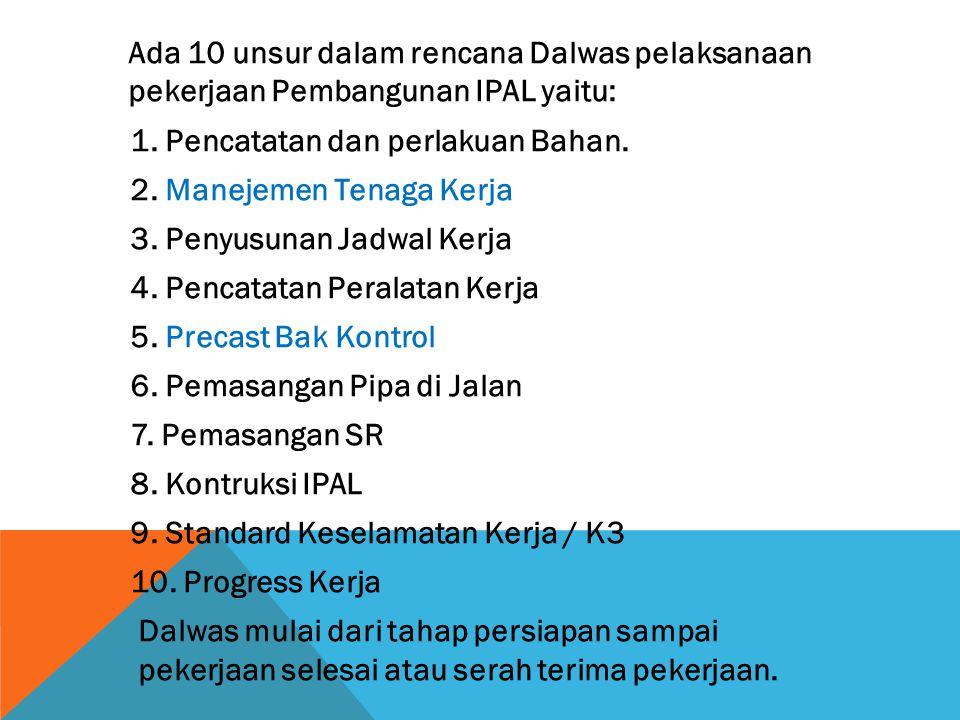 Ada 10 unsur dalam rencana Dalwas pelaksanaan pekerjaan Pembangunan IPAL yaitu: 1.