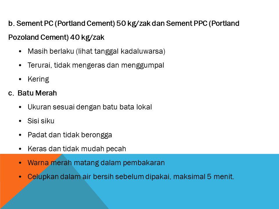 Persiapan Alat & Bahan b. Sement PC (Portland Cement) 50 kg/zak dan Sement PPC (Portland Pozoland Cement) 40 kg/zak.