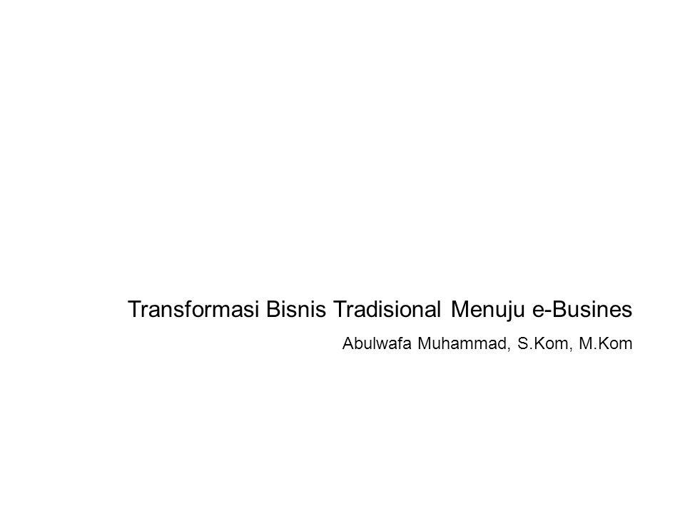 Transformasi Bisnis Tradisional Menuju e-Busines