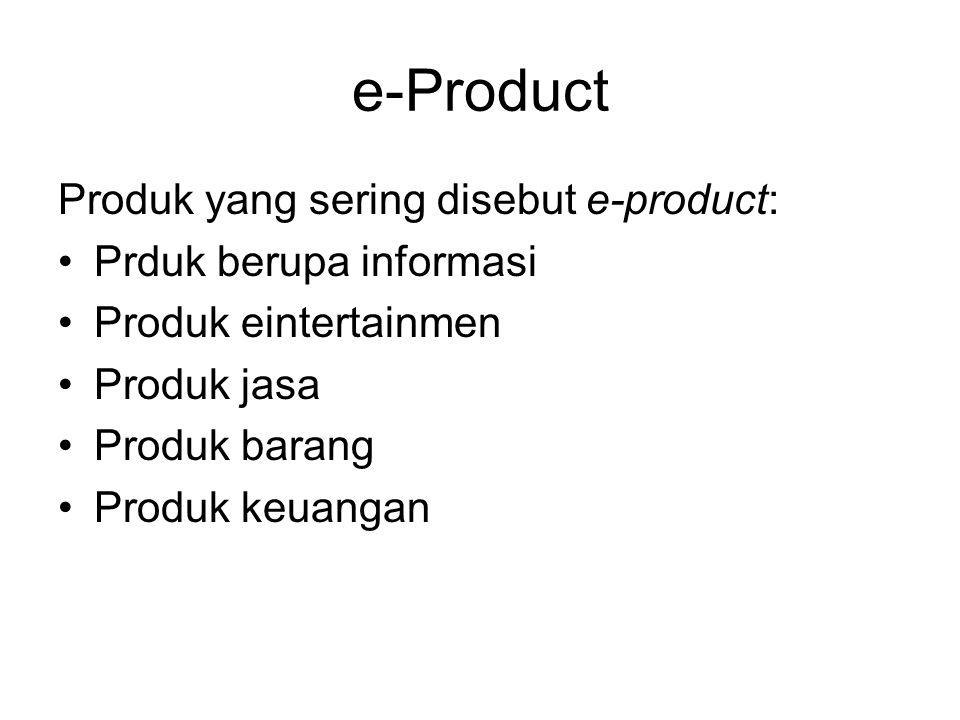e-Product Produk yang sering disebut e-product: Prduk berupa informasi
