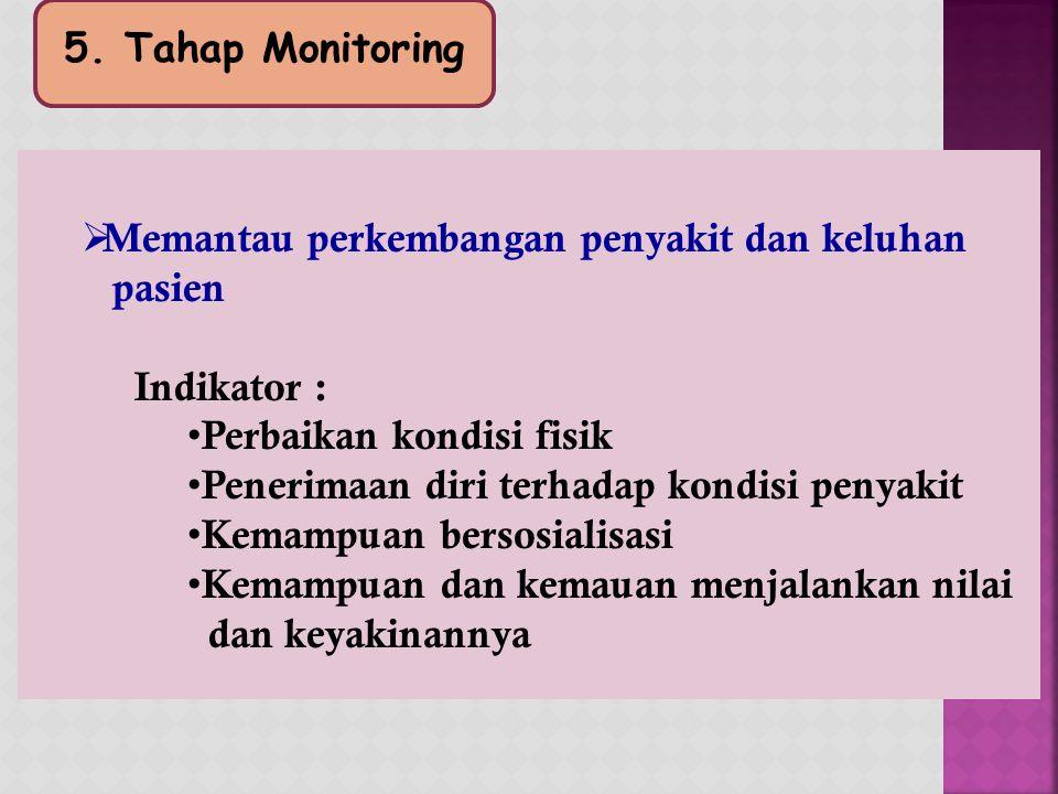 5. Tahap Monitoring Memantau perkembangan penyakit dan keluhan. pasien. Indikator : Perbaikan kondisi fisik.