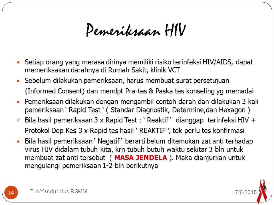 Pemeriksaan HIV Setiap orang yang merasa dirinya memiliki risiko terinfeksi HIV/AIDS, dapat memeriksakan darahnya di Rumah Sakit, klinik VCT.