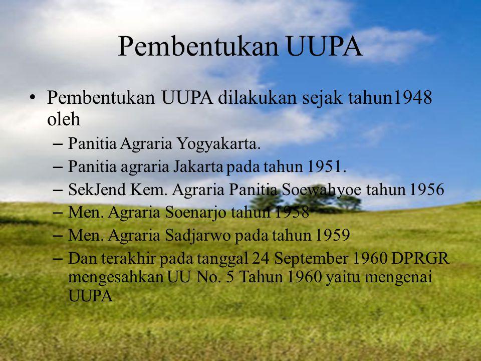 Pembentukan UUPA Pembentukan UUPA dilakukan sejak tahun1948 oleh