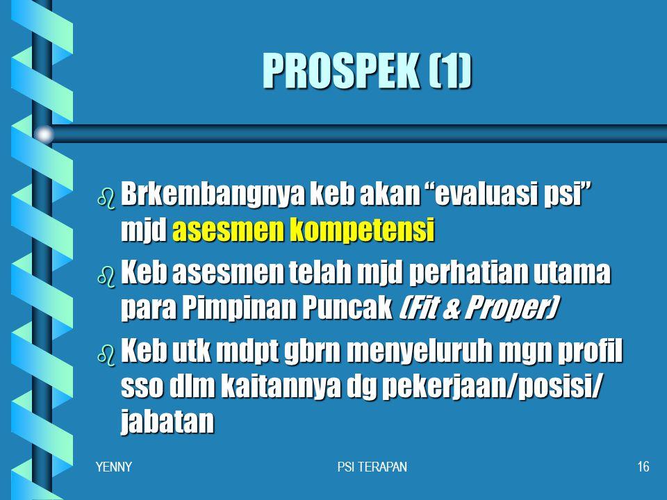 PROSPEK (1) Brkembangnya keb akan evaluasi psi mjd asesmen kompetensi. Keb asesmen telah mjd perhatian utama para Pimpinan Puncak (Fit & Proper)