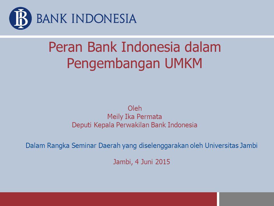 Peran Bank Indonesia dalam Pengembangan UMKM Oleh Meily Ika Permata Deputi Kepala Perwakilan Bank Indonesia