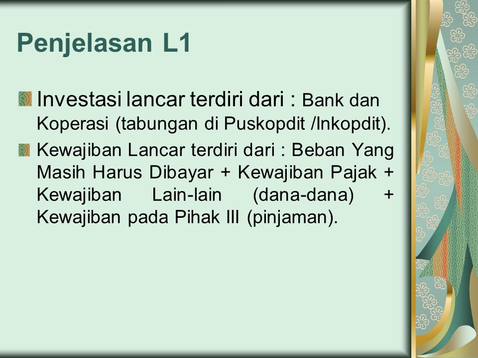 Penjelasan L1 Investasi lancar terdiri dari : Bank dan Koperasi (tabungan di Puskopdit /Inkopdit).