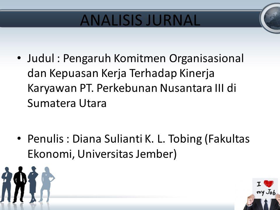ANALISIS JURNAL Judul : Pengaruh Komitmen Organisasional dan Kepuasan Kerja Terhadap Kinerja Karyawan PT. Perkebunan Nusantara III di Sumatera Utara.