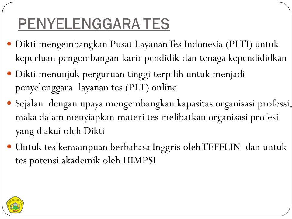 PENYELENGGARA TES Dikti mengembangkan Pusat Layanan Tes Indonesia (PLTI) untuk keperluan pengembangan karir pendidik dan tenaga kependididkan.