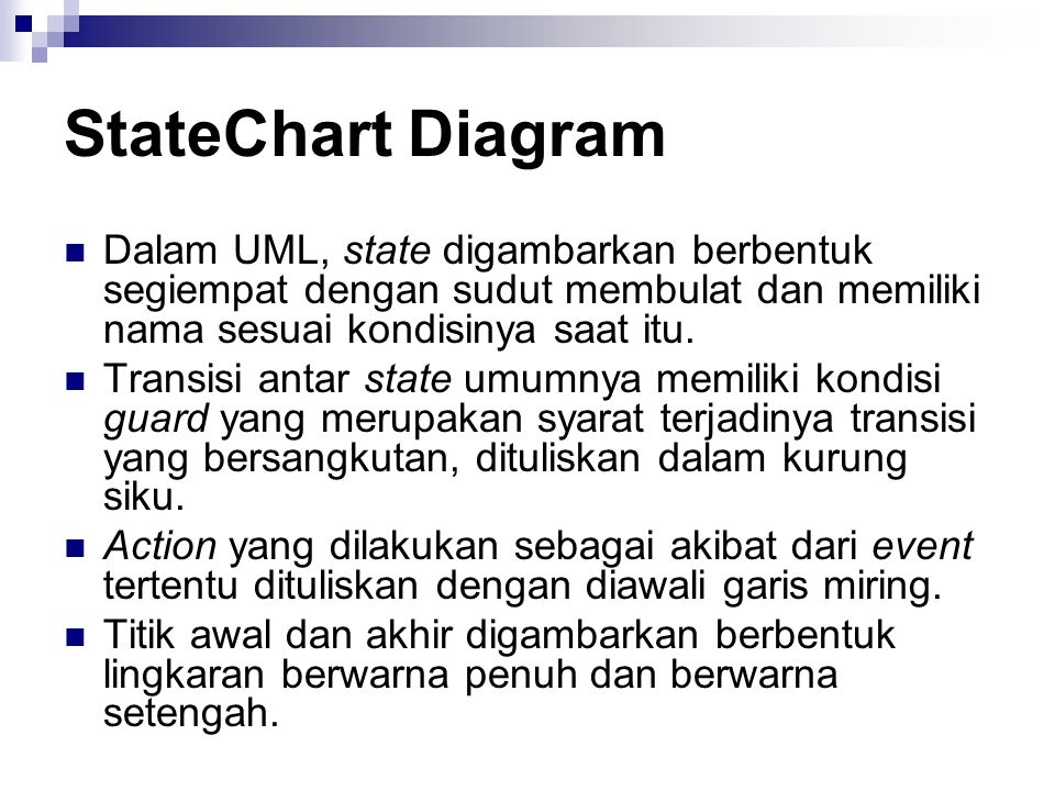 StateChart Diagram Dalam UML, state digambarkan berbentuk segiempat dengan sudut membulat dan memiliki nama sesuai kondisinya saat itu.