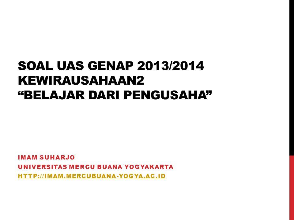 SOAL UAS GENAP 2013/2014 KEWIRAUSAHAAN2 Belajar dari Pengusaha