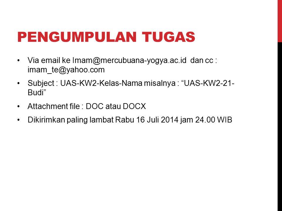 Pengumpulan tugas Via email ke Imam@mercubuana-yogya.ac.id dan cc : imam_te@yahoo.com. Subject : UAS-KW2-Kelas-Nama misalnya : UAS-KW2-21- Budi