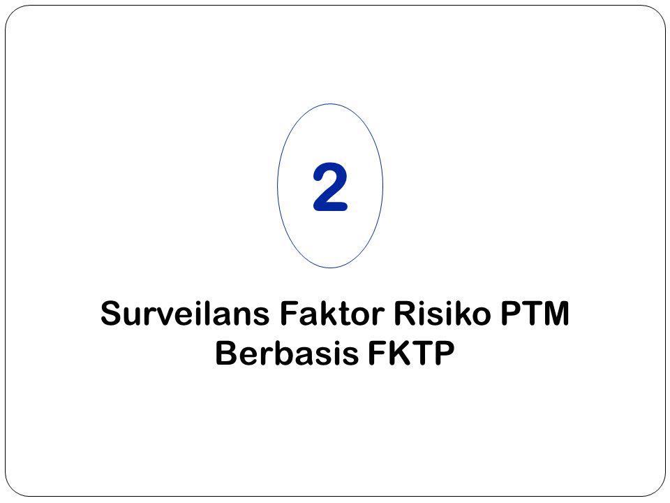 Surveilans Faktor Risiko PTM Berbasis FKTP