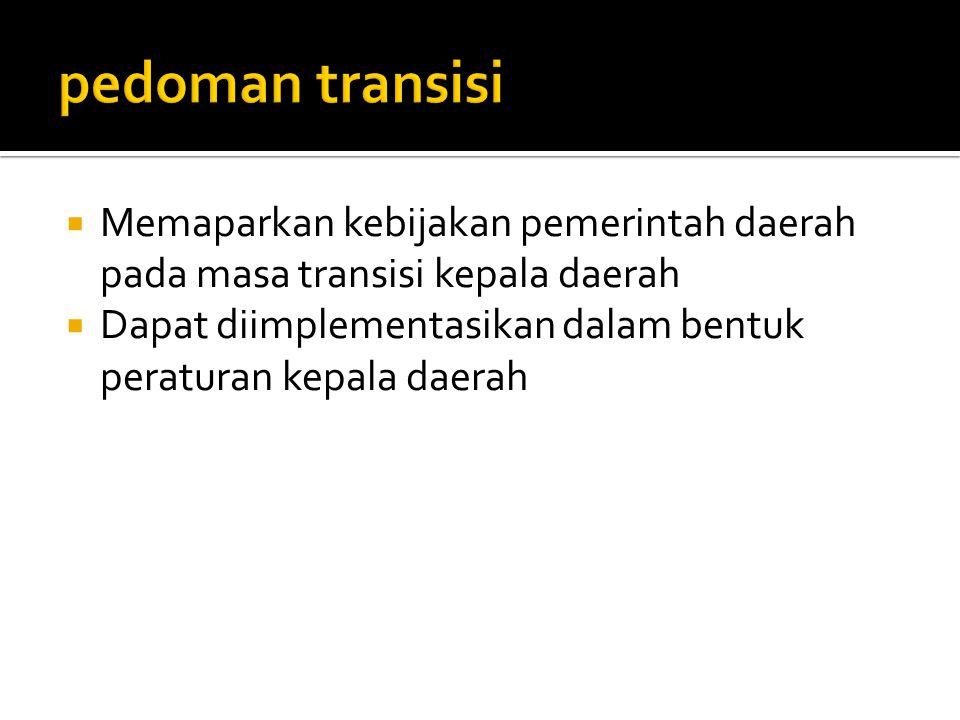 pedoman transisi Memaparkan kebijakan pemerintah daerah pada masa transisi kepala daerah.