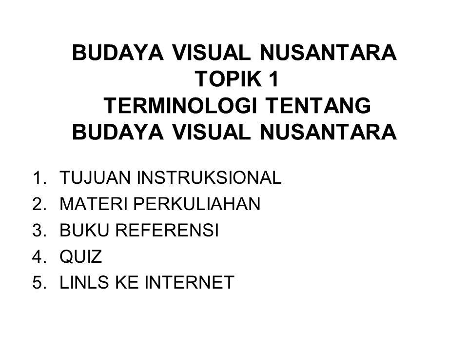BUDAYA VISUAL NUSANTARA TOPIK 1 TERMINOLOGI TENTANG BUDAYA VISUAL NUSANTARA