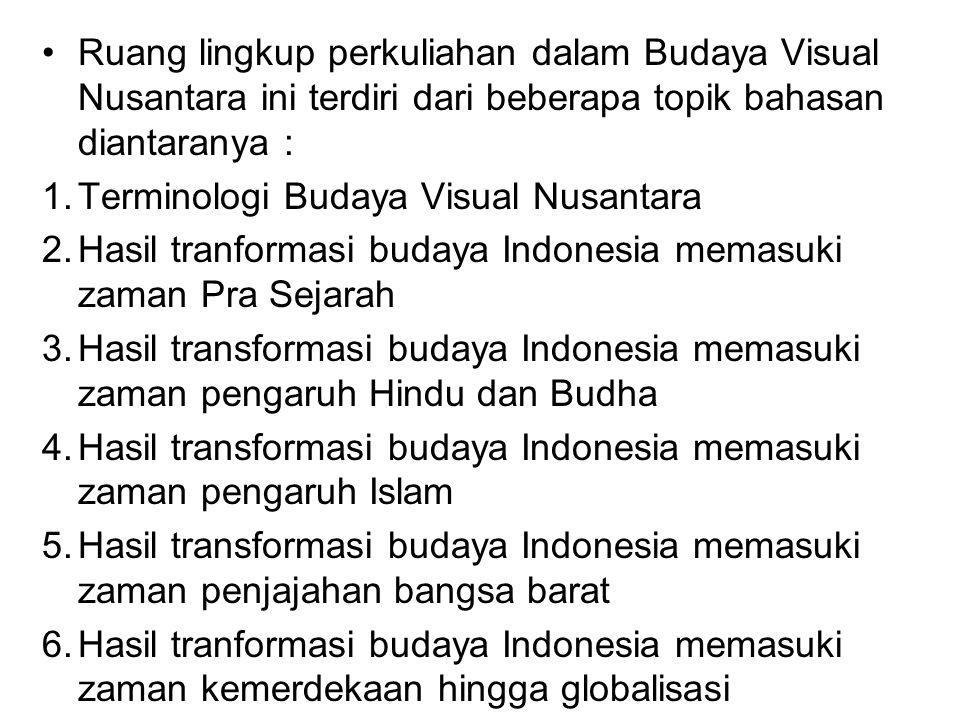 Ruang lingkup perkuliahan dalam Budaya Visual Nusantara ini terdiri dari beberapa topik bahasan diantaranya :