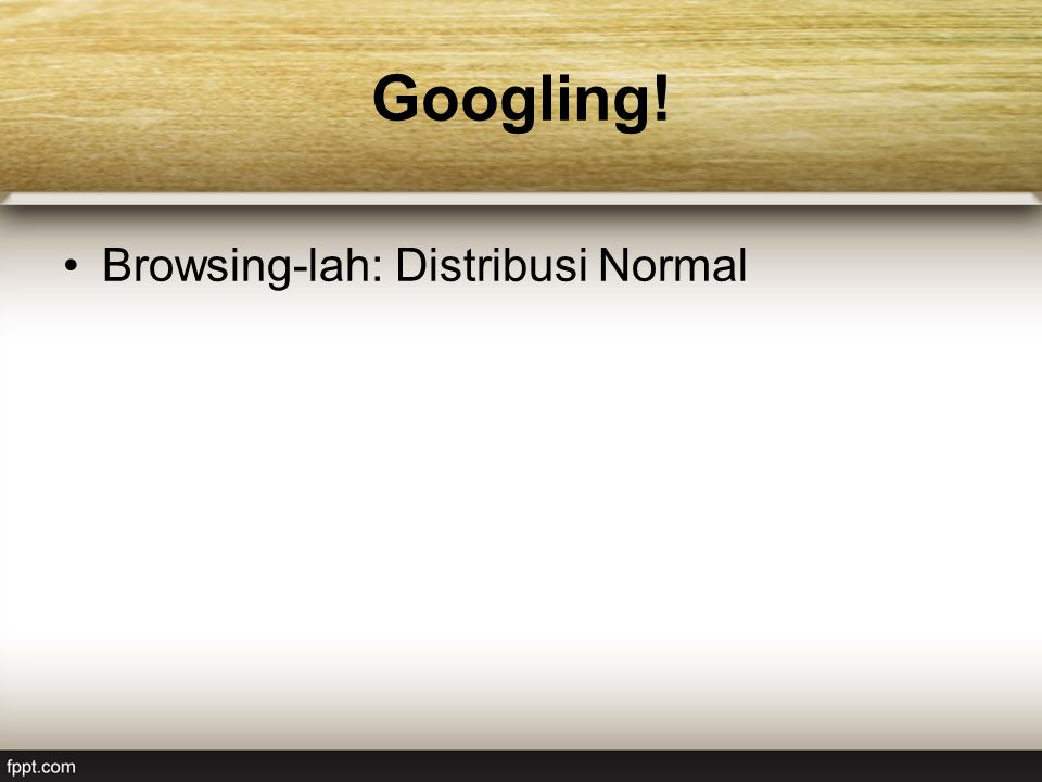 Googling! Browsing-lah: Distribusi Normal