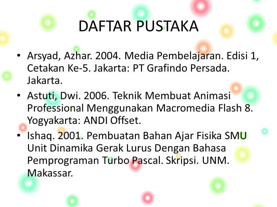 DAFTAR PUSTAKA Arsyad, Azhar. 2004. Media Pembelajaran. Edisi 1, Cetakan Ke-5. Jakarta: PT Grafindo Persada. Jakarta.