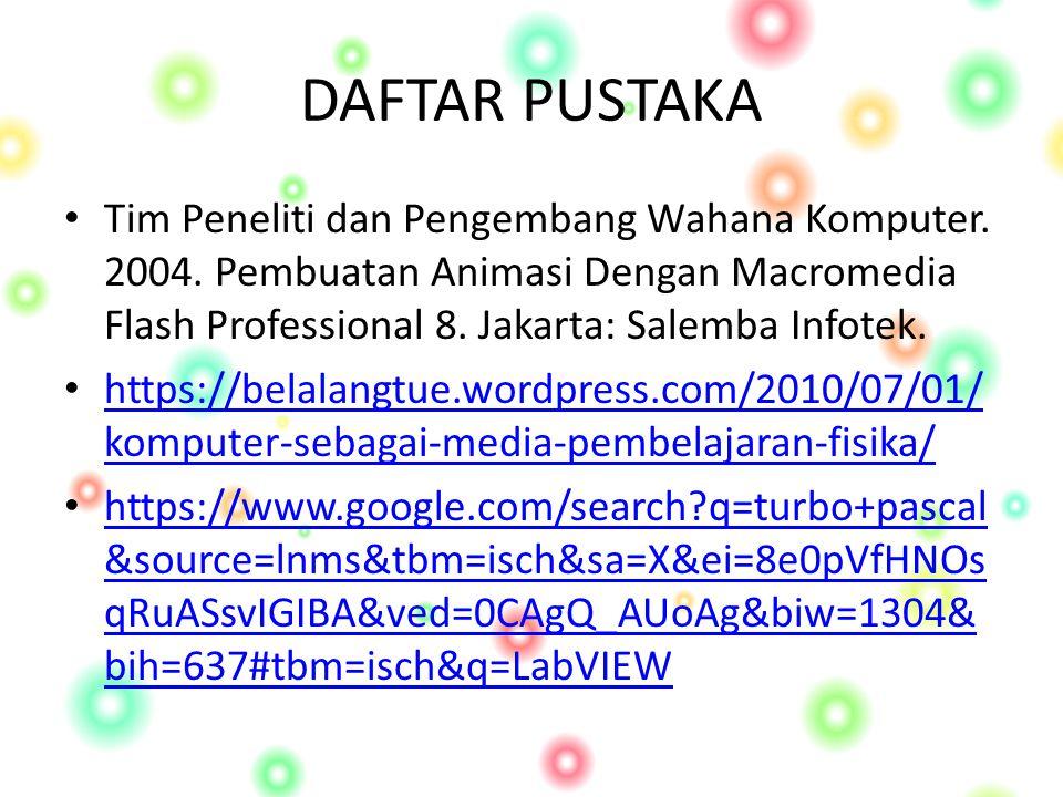 DAFTAR PUSTAKA Tim Peneliti dan Pengembang Wahana Komputer. 2004. Pembuatan Animasi Dengan Macromedia Flash Professional 8. Jakarta: Salemba Infotek.