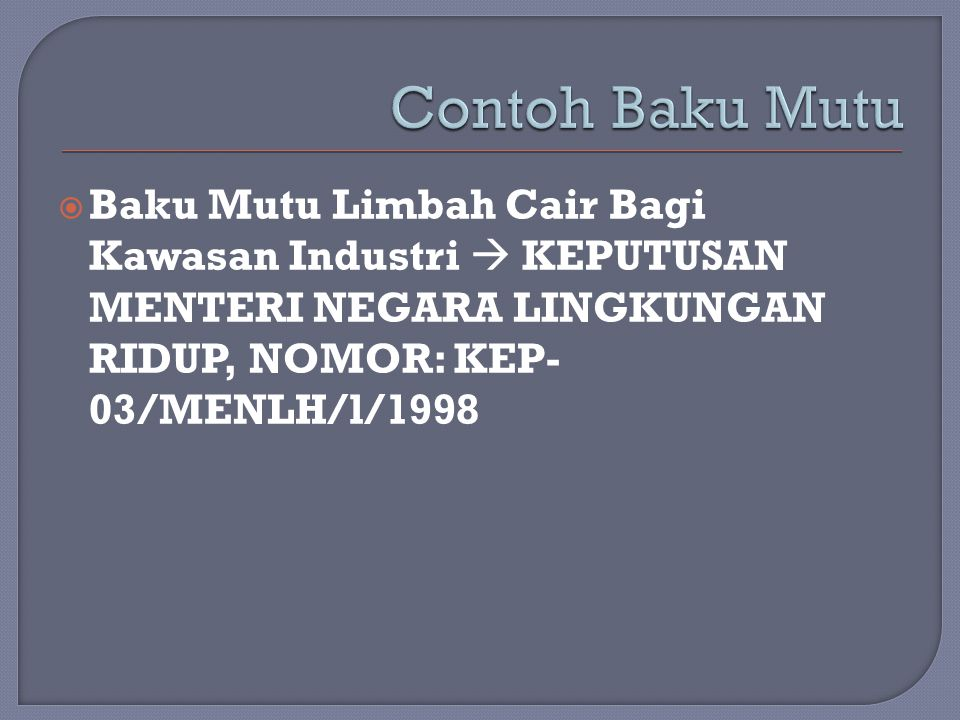 Contoh Baku Mutu Baku Mutu Limbah Cair Bagi Kawasan Industri  KEPUTUSAN MENTERI NEGARA LINGKUNGAN RIDUP, NOMOR: KEP-03/MENLH/l/1998.