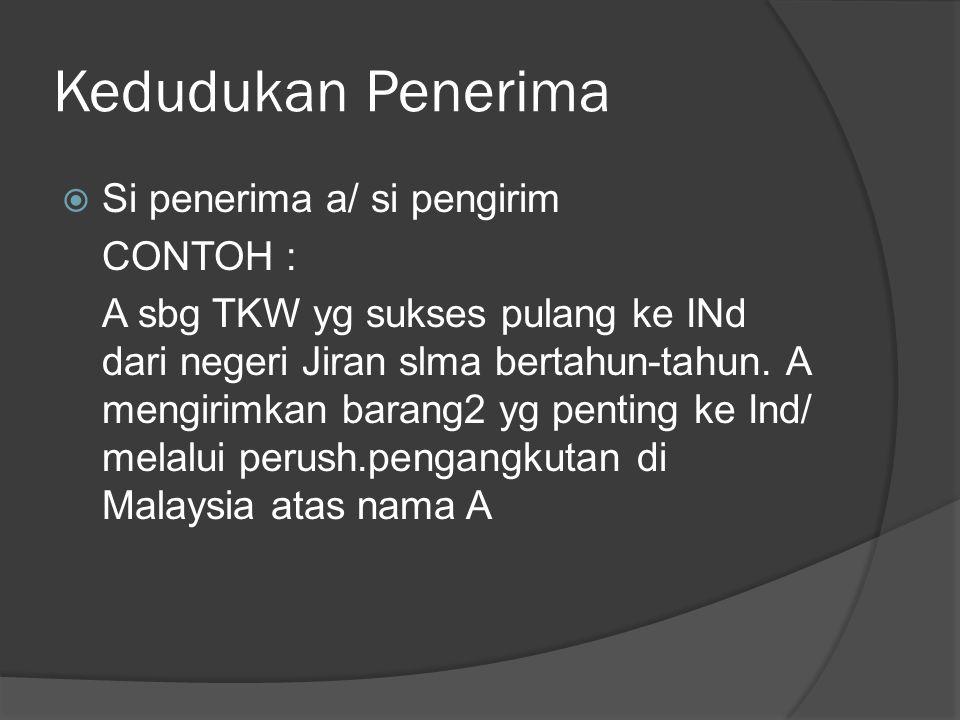 Kedudukan Penerima Si penerima a/ si pengirim CONTOH :