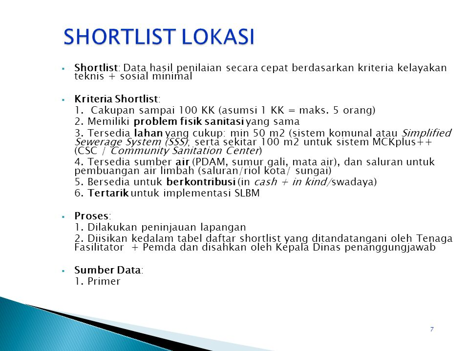 SHORTLIST LOKASI Shortlist: Data hasil penilaian secara cepat berdasarkan kriteria kelayakan teknis + sosial minimal.