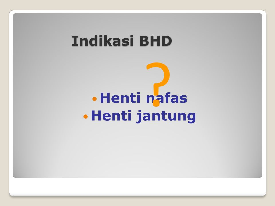 Henti nafas Henti jantung Indikasi BHD