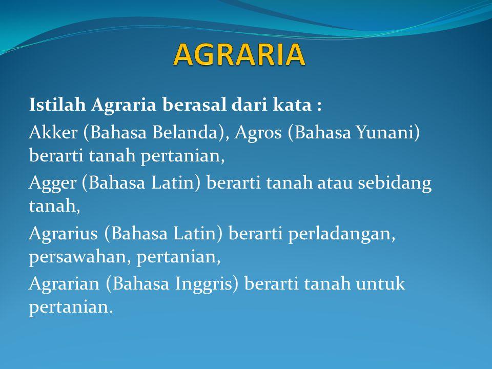 AGRARIA Istilah Agraria berasal dari kata :
