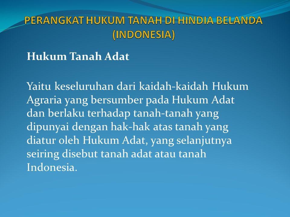 PERANGKAT HUKUM TANAH DI HINDIA BELANDA (INDONESIA)