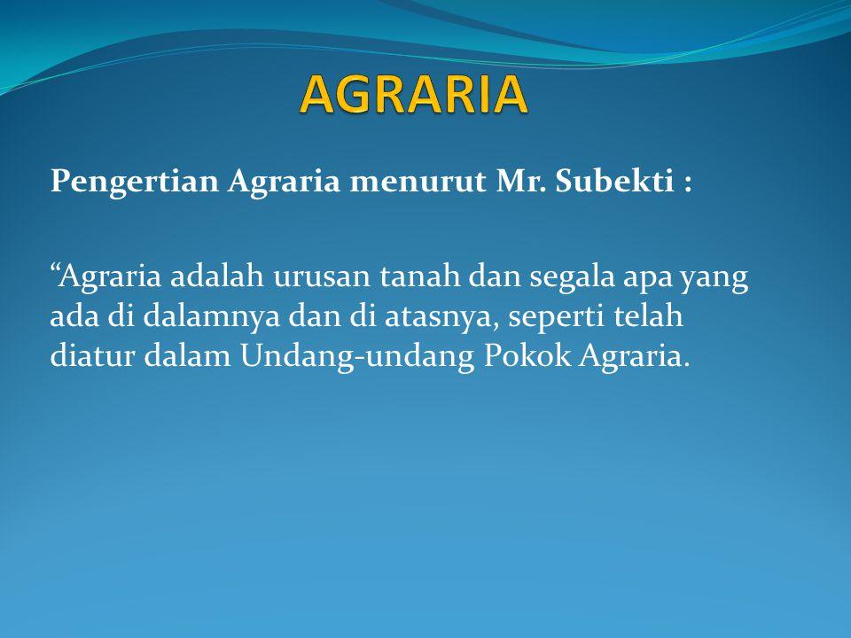 AGRARIA Pengertian Agraria menurut Mr. Subekti :