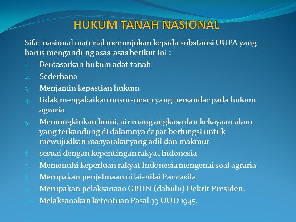 HUKUM TANAH NASIONAL Sifat nasional material menunjukan kepada substansi UUPA yang harus mengandung asas-asas berikut ini :