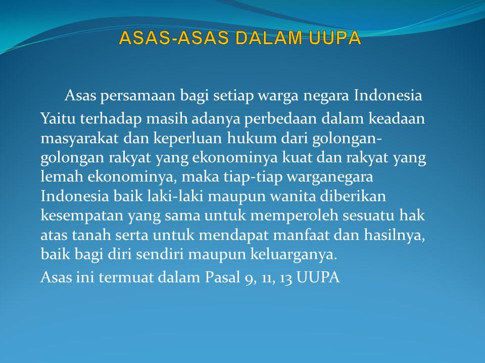 ASAS-ASAS DALAM UUPA Asas persamaan bagi setiap warga negara Indonesia