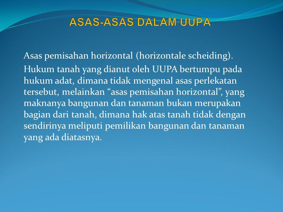ASAS-ASAS DALAM UUPA Asas pemisahan horizontal (horizontale scheiding).