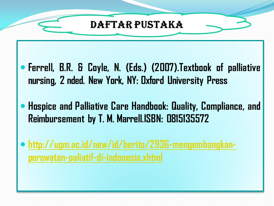 DAFTAR PUSTAKA Ferrell, B.R. & Coyle, N. (Eds.) (2007).Textbook of palliative nursing, 2 nded. New York, NY: Oxford University Press.