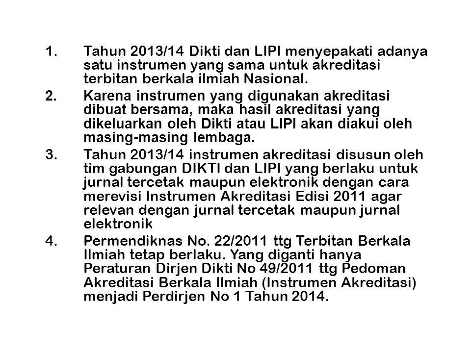 Tahun 2013/14 Dikti dan LIPI menyepakati adanya satu instrumen yang sama untuk akreditasi terbitan berkala ilmiah Nasional.