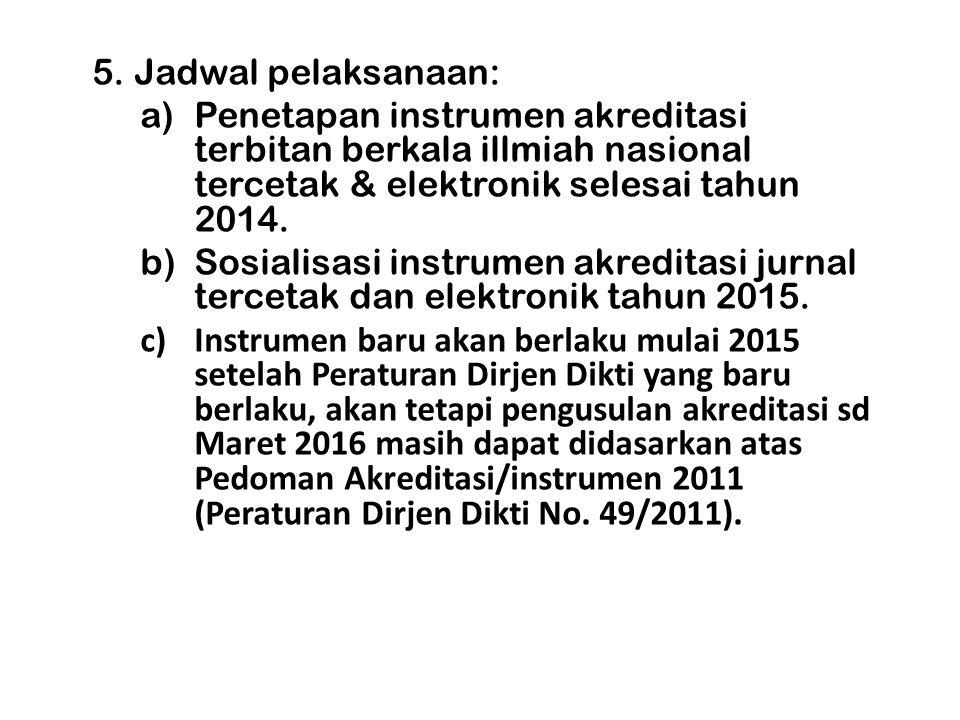 5. Jadwal pelaksanaan: Penetapan instrumen akreditasi terbitan berkala illmiah nasional tercetak & elektronik selesai tahun 2014.