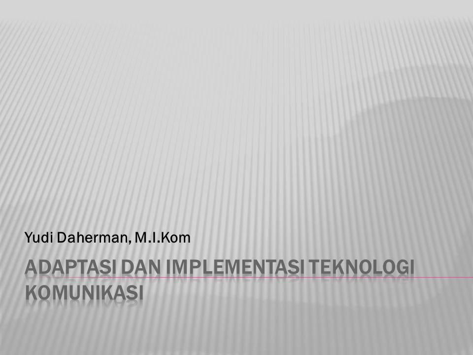 Adaptasi Dan Implementasi Teknologi Komunikasi