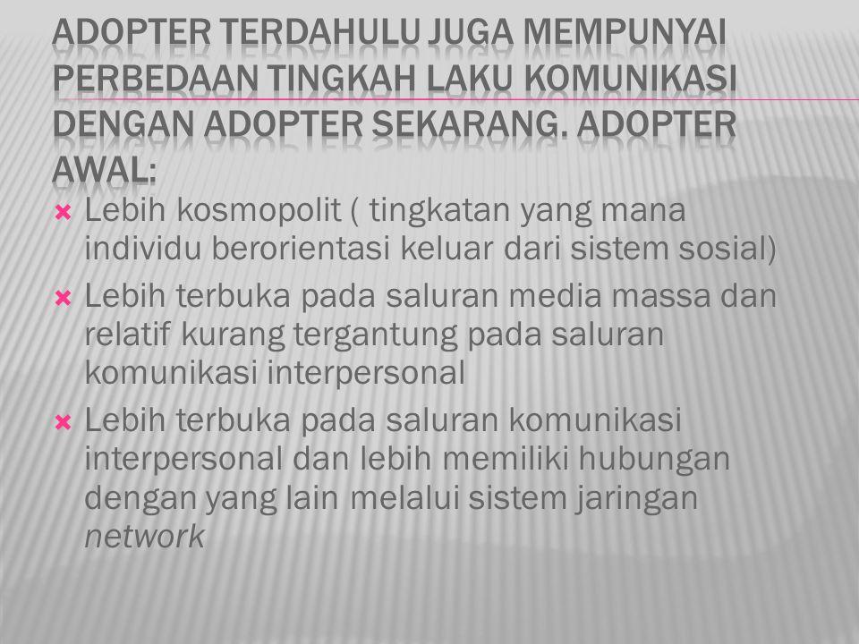 Adopter terdahulu juga mempunyai perbedaan tingkah laku komunikasi dengan adopter sekarang. Adopter awal: