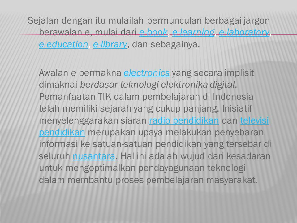Sejalan dengan itu mulailah bermunculan berbagai jargon berawalan e, mulai dari e-book, e-learning, e-laboratory, e-education, e-library, dan sebagainya.