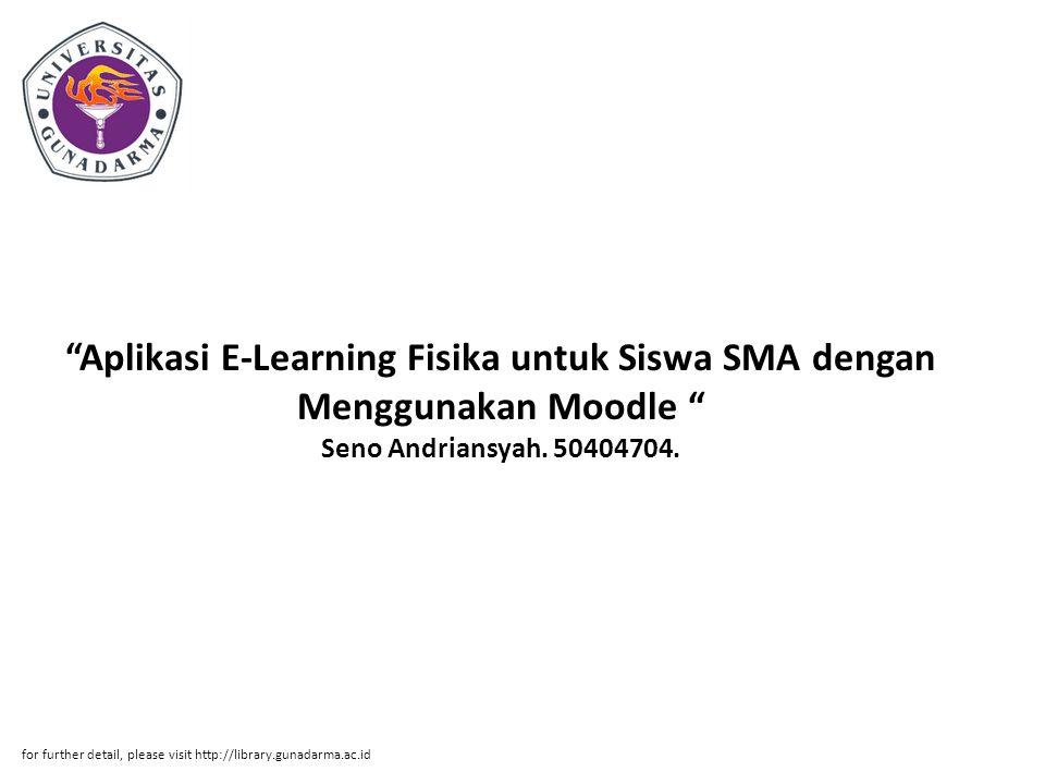 Aplikasi E-Learning Fisika untuk Siswa SMA dengan Menggunakan Moodle Seno Andriansyah. 50404704.